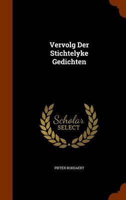 Vervolg Der Stichtelyke Gedichten by Pieter Boddaert