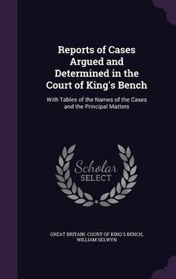 Reports of Cases Argued and Determined in the Court of King's Bench by William Selwyn image