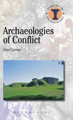 Archaeologies of Conflict by John Carman