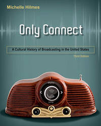 Only Connect: A Cultural History of Broadcasting in the United States by Michele Hilmes (University of Wisconsin, Madison, USA) image