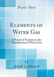 Elements of Water Gas by Joseph Stephenson image