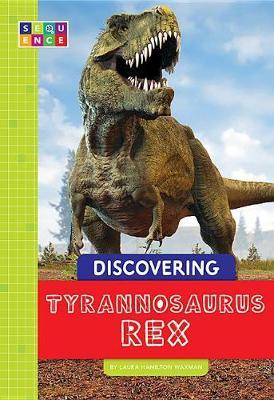 Discovering Tyrannosaurus Rex by Laura Hamilton Waxman