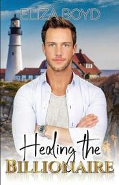 Healing the Billionaire by Eliza Boyd
