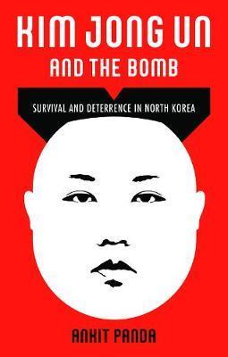 Kim Jong Un and the Bomb by Ankit Panda