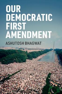Our Democratic First Amendment by Ashutosh Bhagwat