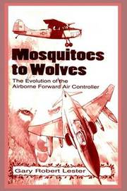 Mosquitoes to Wolves: The Evolution of the Airborne Foreward Air Controller by Gary Robert Lester image