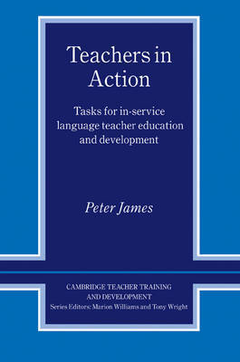 Teachers in Action: Tasks for In-Service Language Teacher Education and Development by Peter James