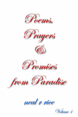 Poems, Prayers and Promises from Paradise by Neal R. Rice