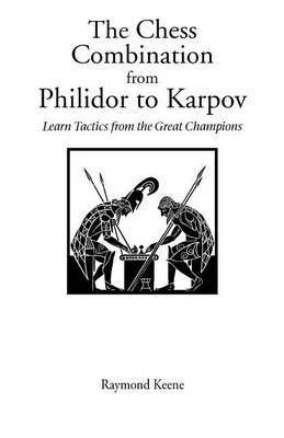 The Chess Combination from Philidor to Karpov by Raymond Keene image