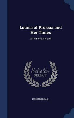 Louisa of Prussia and Her Times by Luise Muhlbach image