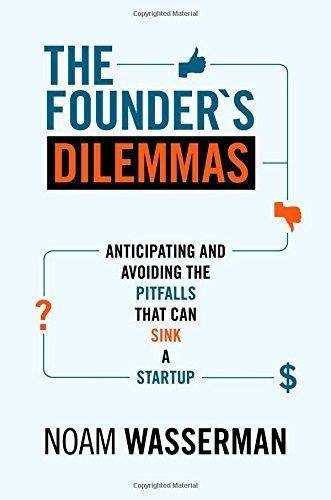 The Founder's Dilemmas by Noam Wasserman