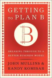 Getting to Plan B by John W. Mullins image