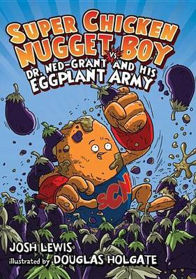 Super Chicken Nugget Boy vs. Dr. Ned-Grant and His Eggplant Army by Josh Lewis image