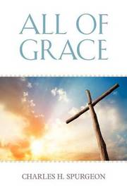 All of Grace by Charles H Spurgeon