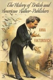 The History of British and American Author-Publishers by Anna Faktorovich