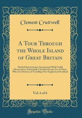 A Tour Through the Whole Island of Great Britain, Vol. 6 of 6 by Clement Cruttwell image
