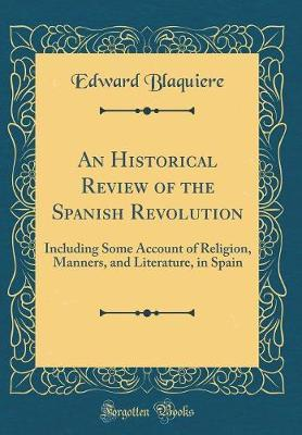 An Historical Review of the Spanish Revolution by Edward Blaquiere