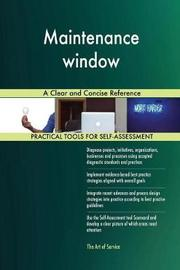 Maintenance Window a Clear and Concise Reference by Gerardus Blokdyk