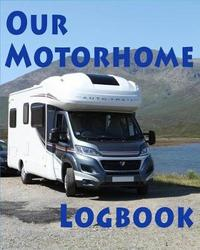 Our Motorhome Logbook by Johnny Burr