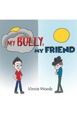 My Bully, My Friend by Vinnie Woods