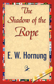 The Shadow of the Rope by W Hornung E W Hornung