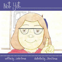 Not Yet... by Leslie Brown