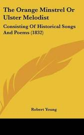 The Orange Minstrel Or Ulster Melodist: Consisting Of Historical Songs And Poems (1832) by Robert Young image