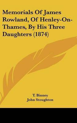 Memorials Of James Rowland, Of Henley-On-Thames, By His Three Daughters (1874)