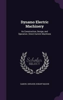 Dynamo Electric Machinery by Samuel Sheldon