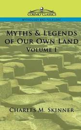 Myths & Legends of Our Own Land, Vol. 1 by Charles M Skinner