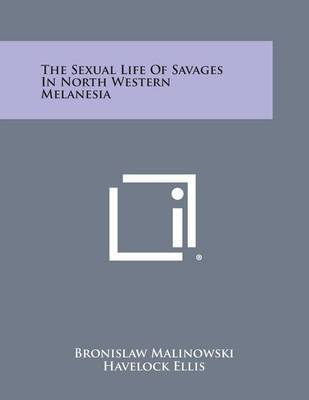 The Sexual Life of Savages in North Western Melanesia by Bronislaw Malinowski image