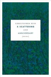 A Scattering and Anniversary by Christopher Reid