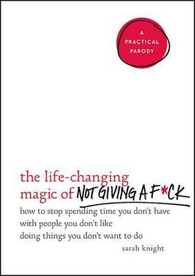 The Life-Changing Magic of Not Giving A F*Ck by Sarah Knight image
