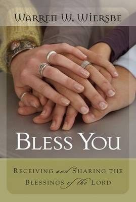 Bless You: Receiving and Sharing the Blessings of the Lord by Dr Warren W Wiersbe image