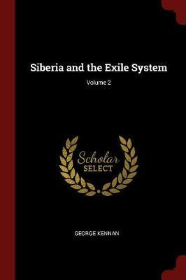 Siberia and the Exile System; Volume 2 by George Kennan image