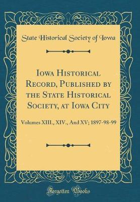 Iowa Historical Record, Published by the State Historical Society, at Iowa City by State Historical Society of Iowa image