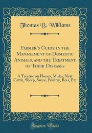 Farmer's Guide in the Management of Domestic Animals, and the Treatment of Their Diseases by Thomas B Williams image