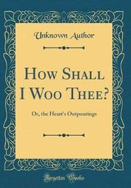 How Shall I Woo Thee? by Unknown Author image
