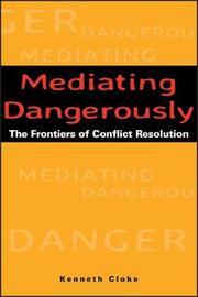 Mediating Dangerously by Kenneth Cloke