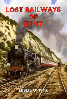 Lost Railways of Kent by Leslie Oppitz image