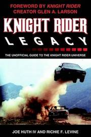 Knight Rider Legacy: The Unofficial Guide to the Knight Rider Universe by Joe Huth IV image