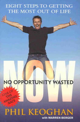 N.O.W: No Opportunity Wasted by Phil Keoghan