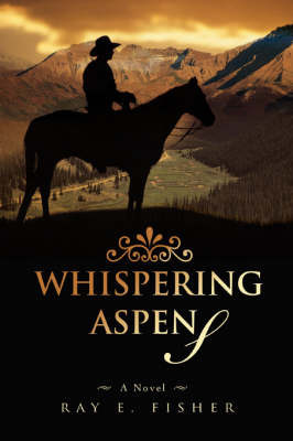 Whispering Aspens by Ray E Fisher