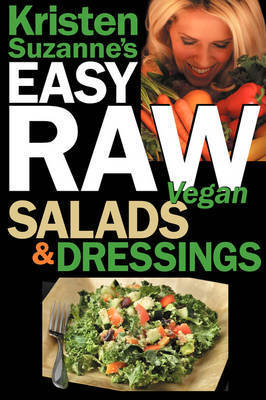 Kristen Suzanne's Easy Raw Vegan Salads & Dressings by Kristen Suzanne