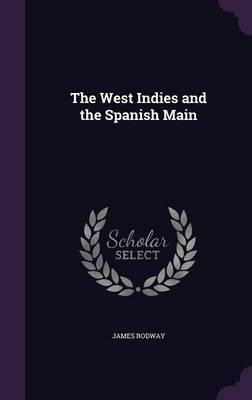 The West Indies and the Spanish Main by James Rodway image