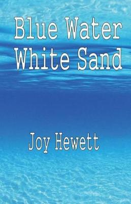 Blue Water White Sand by MS Joy Hewett