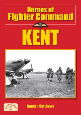 Heroes of Fighter Command - Kent by Ruper Matthews