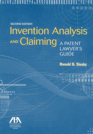 Invention Analysis and Claiming by Ronald D. Slusky