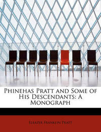 Phinehas Pratt and Some of His Descendants by Eleazer Franklin Pratt