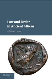 Law and Order in Ancient Athens by Adriaan Lanni